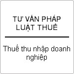 Tư vấn <strong>pháp</strong> <strong>luật</strong> về thuế trong <strong>doanh</strong> <strong>nghiệp</strong>